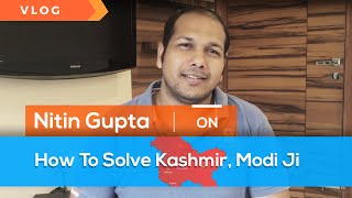 VLOG - How To Solve Kashmir, Modi Ji !