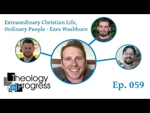 Extraordinary Christian Life, Ordinary People – Ezra Washburn – Ep 059