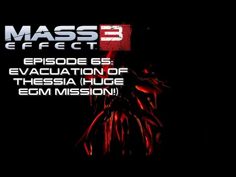 Modded Mass Effect 3 Ep 65:  EVACUATION OF THESSIA (HUGE EGM MISSION)!