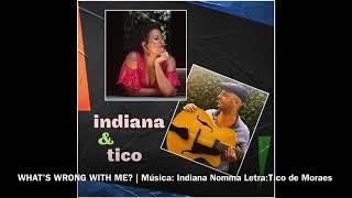 INDIANA & TICO: WHAT'S WRONG WITH ME? | Música: Indiana Nomma Letra: Tico de Moraes