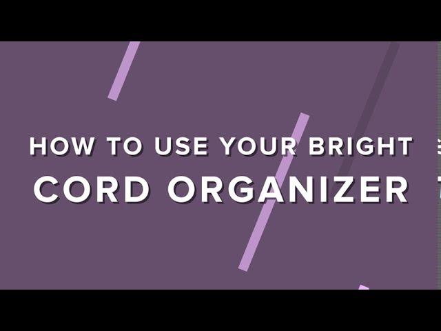 How To Use Your New Bright Cord Organizer!