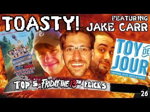 Wet Hot American Summer Show, Top 5 Friday the 13ths & Toy de Jour - TOASTY! feat. Jake Carr