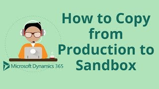 How to Copy from Production to Sandbox in Dynamics 365 CRM