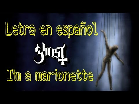 Ghost B.C. - I'm a marionette (letra en español)