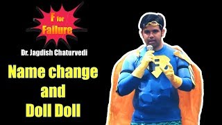 F for Failure - Name changed and Doll Doll : Stand up comedy by Dr. Jagdish Chaturvedi