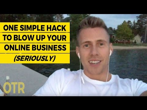 One Simple Hack To Blow Up Your Online Business (seriously)