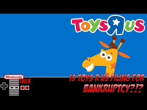 [Nintendo Talk]   Is Toys R Us Filing For Bankruptcy?!?