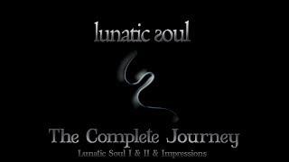 Lunatic Soul · The Complete Journey ——[ Lunatic Soul I & II & Impressions ]——
