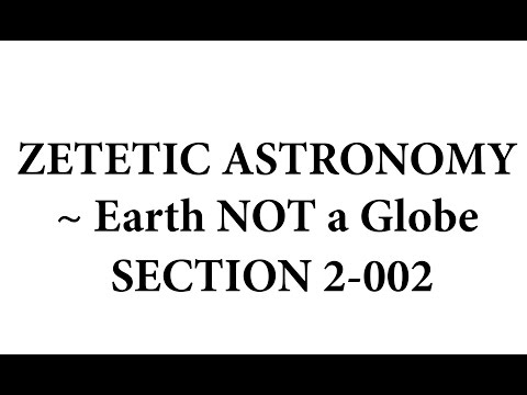 Zetetic Astronomy ~ Earth NOT a Globe (Video 2-002 | Sections 5-8)