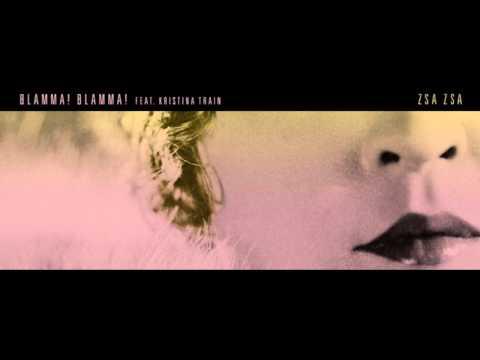 Blamma! Blamma! feat Kristina Train - Zsa Zsa (Blamma! Blamma! Rework)