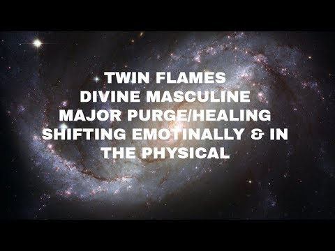 TWIN FLAMES DIVINE MASCULINE MAJOR PURGE/HEALING, SHIFTING EMOTIONALLY & IN THE PHYSICAL