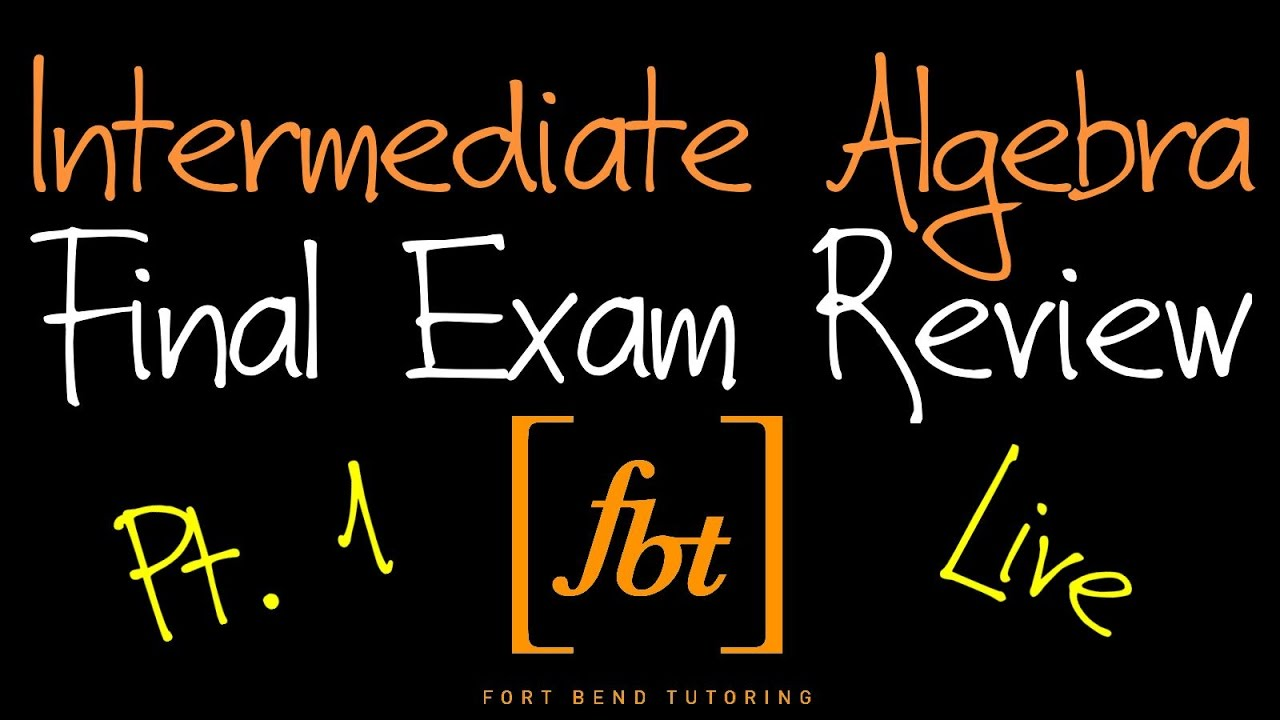 🔴 Intermediate Algebra Final Exam Review: Part 1 [fbt] (MATH 0314 -  Developmental Math III)