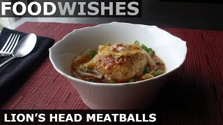 Lion's Head Meatballs - Food Wishes