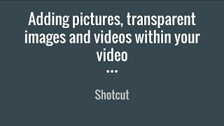 Shotcut Tutorial: Adding Pictures, Transparent Images, and Videos within Your Video