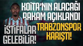 Koita'nın alacağı rakam açıklandı, Trabzonspor karıştı! İstifalar gelebilir!