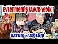 Evlenmemiş Tavuk Yedik - Batum 1.Bölüm