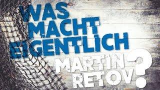 Was macht eigentlich Martin Retov?