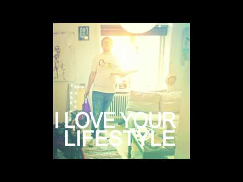 I Love Your Lifestyle - I Love Your Lifestyle.  Full ep