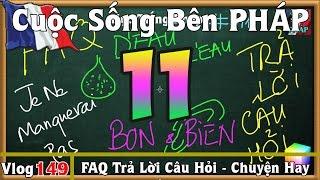 Học Tiếng Pháp # 11 : FAQ 01 - Giải Đáp Câu Hỏi, Chuyện Hay Cần Biết - Cuộc Sống Bên PHÁP vlog 149