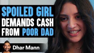 A Spoiled Girl Demands Cash From Poor Dad, Instantly Regrets It | Dhar Mann