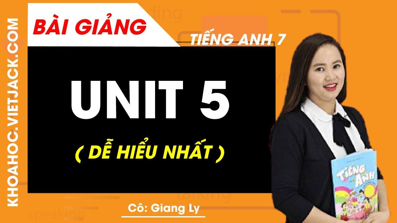 Unit 5 – Tiếng Anh 7 – Cô Giang Ly (DỄ HIỂU NHẤT)