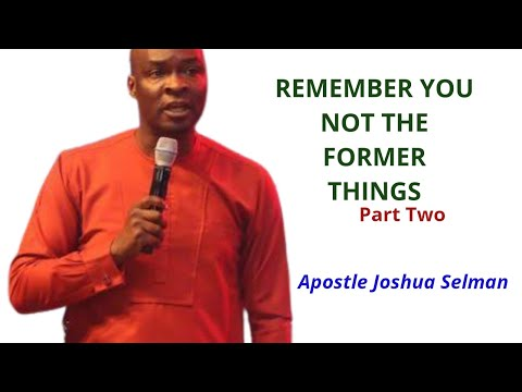 APOSTLE JOSHUA SELMAN || REMEMBER YOU NOT THE FORMER THINGS PART 2