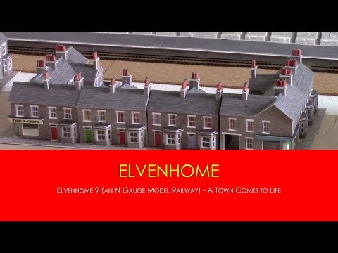 Elvenhome 9 (an N Gauge Model Railway) – A Town Comes to Life