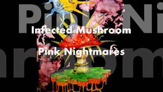 Infected Mushroom - Pink Nightmares (HQ)