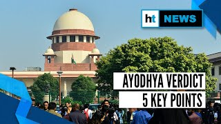Ayodhya verdict: 5 key points from Supreme Court judgment