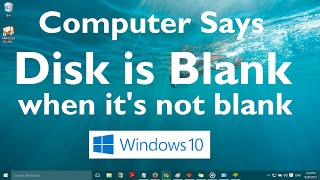 Computer Says Disk is Blank when it is not Blank in Windows 10 (Solved: 2 Methods)
