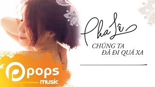 Single Chúng Ta Đã Đi Quá Xa - Pha Lê [Official]