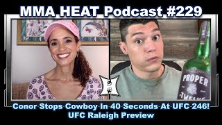 MMA H.E.A.T. Podcast #229: Conor Stops Cowboy In 40 Seconds At UFC 246! UFC Raleigh Preview