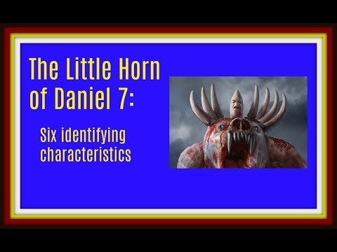Daniel 7:  The Mystery of the Little Horn (Foreshadow of the Antichrist) 2018