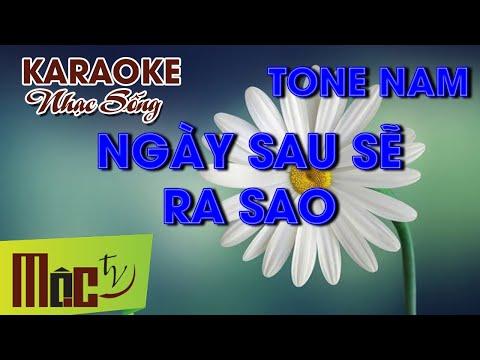 KARAOKE Ngày Sau Sẽ Ra Sao - Tone Nam   Nhạc Sống