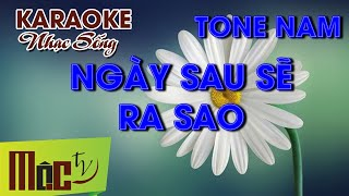 KARAOKE Ngày Sau Sẽ Ra Sao - Tone Nam | Nhạc Sống