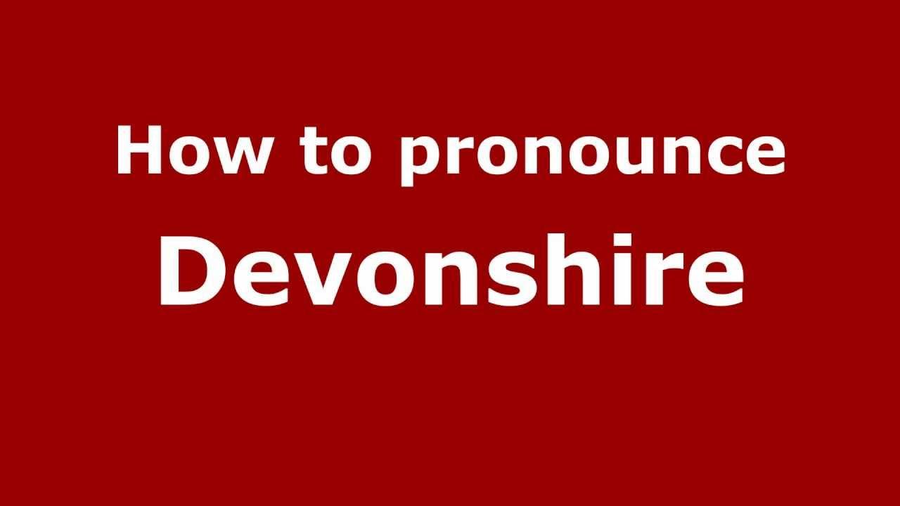 How To Say Or Pronounce Devonshire Pronouncenamescom