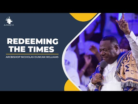 REDEEMING THE TIMES || ARCHBISHOP DUNCAN-WILLIAMS