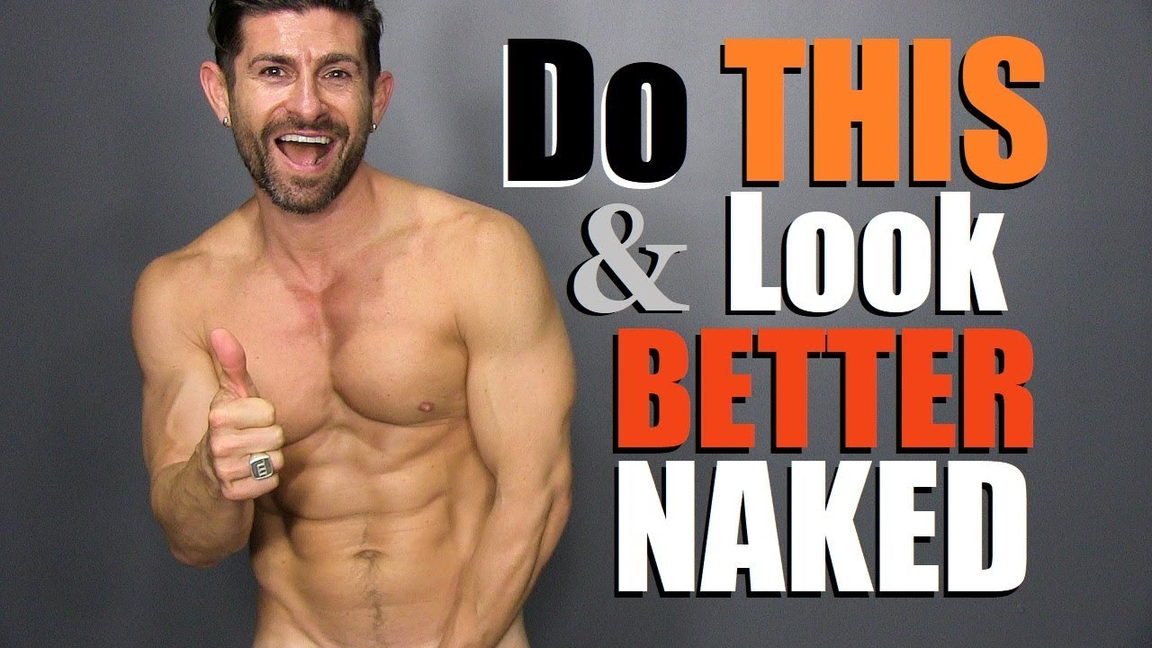 6 Simple Things Any Guy Can Do To Look Better Naked Youtube