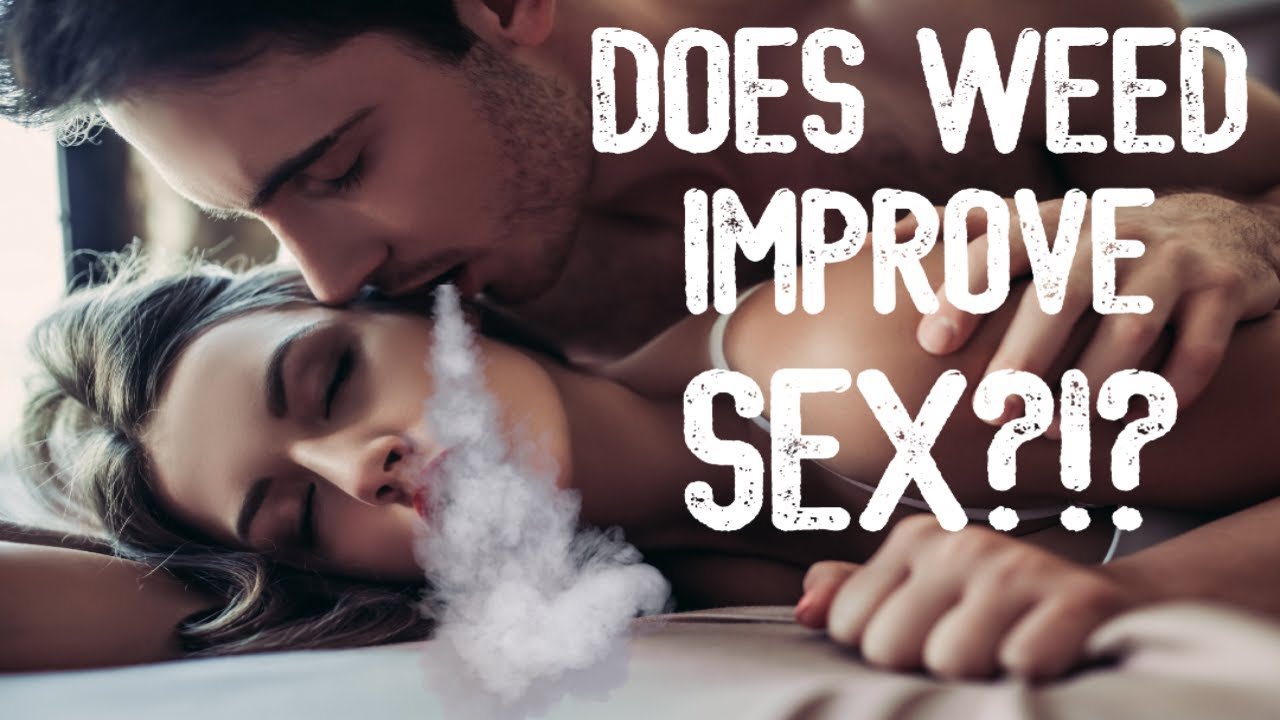 Does Weed Make Sex Better? - YouTube