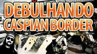 DEBULHANDO CASPIAN BORDER [1337 GAMEPLAY]