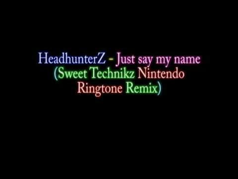 Headhunterz - Just say my name (Sweet Technikz Nintendo Ringtone Remix)
