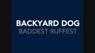 Backyard Dog  - Baddest Ruffest