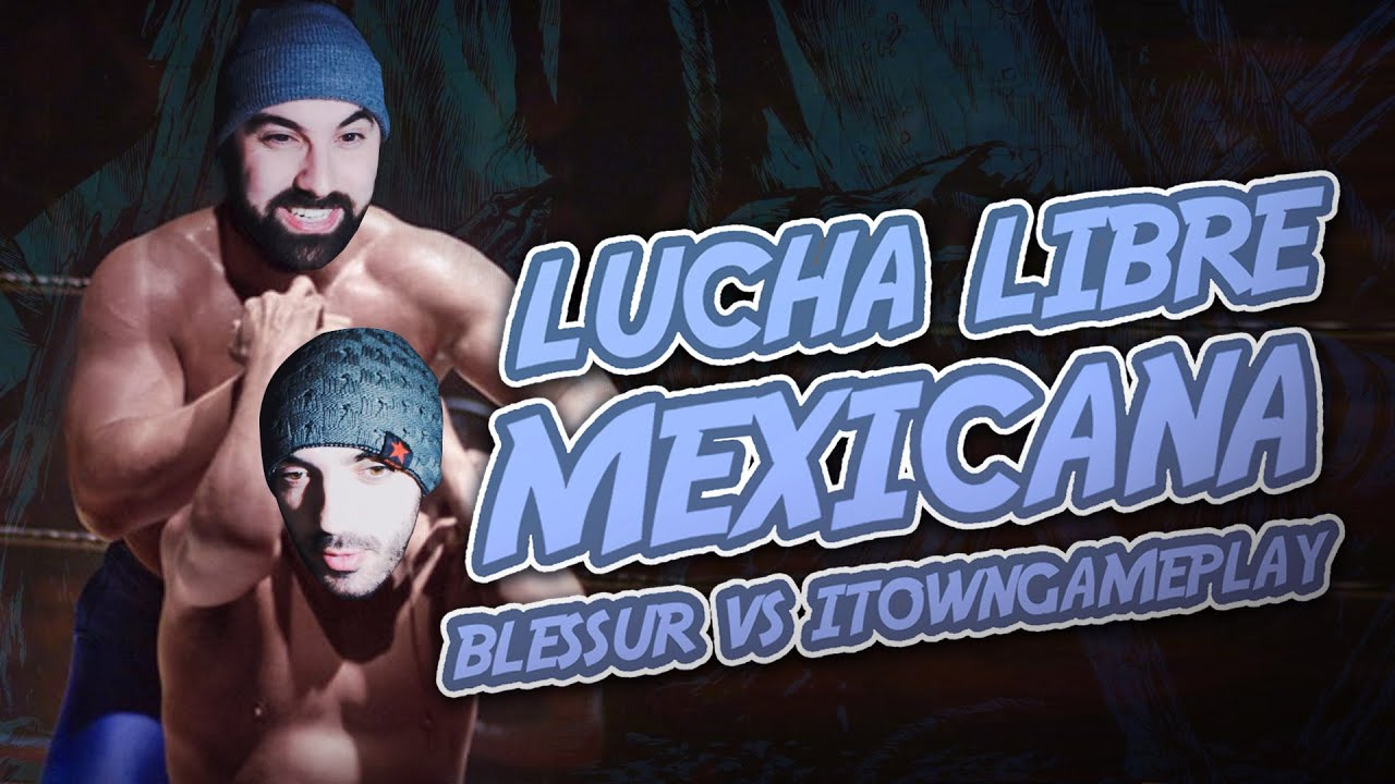 LUCHA LIBRE MEXICANA~BLESSUR vs ITOWNGAMEPLAY! - YouTube