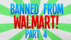 BANNED FROM WALMART! Part 4