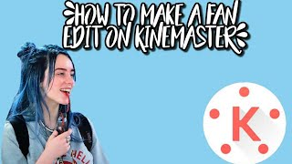 how to make a fan edit on kinemaster *read description*