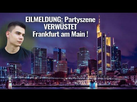 """EILMELDUNG: """"Partyszene"""" VERWÜSTET Frankfurt!"""