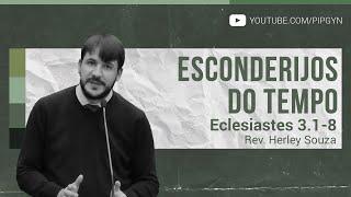 Esconderijos do Tempo - Eclesiastes 3:1-8 | Rev. Herley Souza