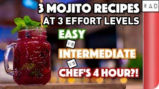 3 Mojito Recipes at 3 Effort Levels | Easy vs Intermediate vs Chef's 4 Hour?!