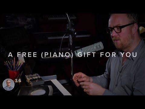 #36 A FREE (PIANO) GIFT FOR YOU