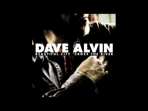 "Dave Alvin - ""Beautiful City 'Cross The River"""
